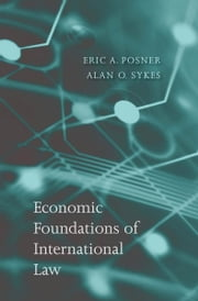 Economic Foundations of International Law ebook by Eric A. Posner,A. O Sykes
