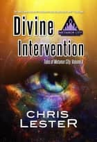 Divine Intervention - Tales of Metamor City, Vol. II ebook by Chris Lester