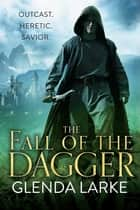 The Fall of the Dagger ebook by Glenda Larke