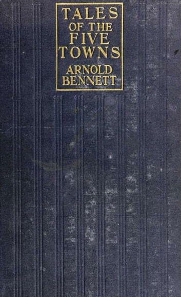 Tales of the Five Towns ebook by Arnold Bennet