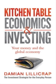 Kitchen Table Economics & Investing ebook by Lillicrap, Damian