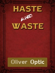 Haste And Waste ebook by oliver optic (william t. adams)