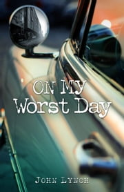 On My Worst Day - Cheesecake, Evil, Sandy Koufax, and Jesus ebook by John Lynch