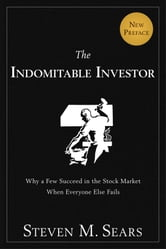 The Indomitable Investor - Why a Few Succeed in the Stock Market When Everyone Else Fails ebook by Steven M. Sears