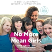No More Mean Girls - The Secret to Raising Strong, Confident, and Compassionate Girls audiobook by Katie Hurley
