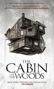 The Cabin in the Woods: The Official Movie Novelization ebook by Tim Lebbon