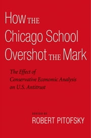 How the Chicago School Overshot the Mark - The Efect of Conservative Economic Analysis on U.S. Antitrust ebook by Kobo.Web.Store.Products.Fields.ContributorFieldViewModel