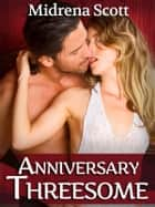 Anniversary Threesome (First Erotic Threesome for a Loving Couple) - First Erotic Threesome for a Loving Couple ebook by Midrena Scott