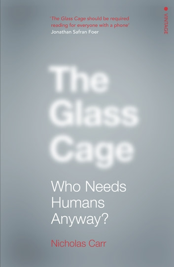 The Glass Cage - Where Automation is Taking Us ebook by Nicholas Carr
