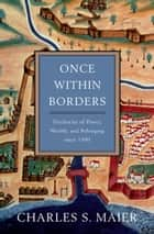 Once Within Borders ebook by Charles S. Maier