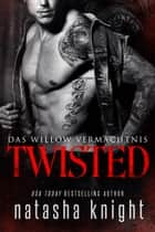 Twisted: Das Willow Vermächtnis eBook by Natasha Knight