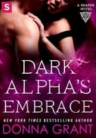 Dark Alpha's Embrace - A Reaper Novel ebook by Donna Grant