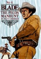 Blade 4: The Pecos Manhunt ebook by Matt Chisholm