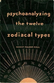 Psychoanalyzing the Twelve Zodiacal Types ebook by Kobo.Web.Store.Products.Fields.ContributorFieldViewModel