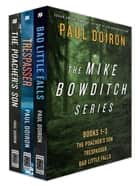 The Mike Bowditch Series, Books 1-3 - The Poacher's Son; Trespasser; Bad Little Falls ebook by Paul Doiron
