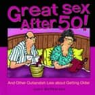 Great Sex After 50! - And Other Outlandish Lies about Getting Older ebook by John McPherson