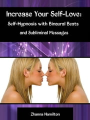Increase Your Self-Love: Self-Hypnosis with Binaural Beats and Subliminal Messages ebook by Zhanna Hamilton