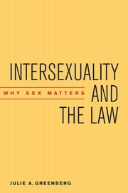 Intersexuality and the Law - Why Sex Matters ebook by Julie A. Greenberg