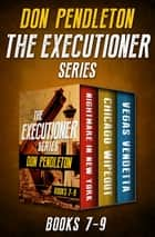 The Executioner Series Books 7–9 - Nightmare in New York, Chicago Wipeout, and Vegas Vendetta ebook by Don Pendleton