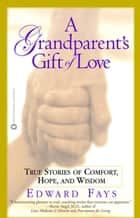 A Grandparent's Gift of Love ebook by Edward Fays