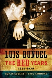 Luis Buñuel: The Red Years, 1929-1939 ebook by Gubern, Román|Hammond, Paul