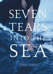 Seven Tears into the Sea ebook by Terri Farley