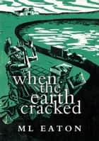 When the Earth Cracked - Mysterious Marsh, #3 ebook by M L Eaton