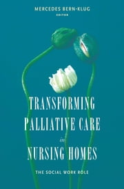 Transforming Palliative Care in Nursing Homes - The Social Work Role ebook by Mercedes E. Bern-Klug
