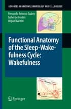 Functional Anatomy of the Sleep-Wakefulness Cycle: Wakefulness ebook by Fernando Reinoso-Suárez, Isabel de Andrés, Miguel Garzón