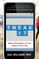 Tweak It - Make What Matters to You Happen Every Day ebook by Cali Williams Yost