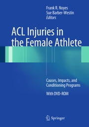 ACL Injuries in the Female Athlete - Causes, Impacts, and Conditioning Programs ebook by Frank R. Noyes,Sue Barber-Westin