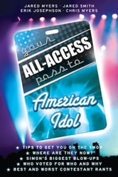 Your All-Access Pass to American Idol ebook by Jared Myers, Chris Myers, Erik Josephson, Jared Smith