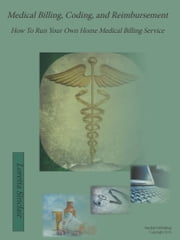 Medical Billing, Coding and Reimburssement - How To Run Your Own Home Medical Billing Service ebook by Loretta Sinclair