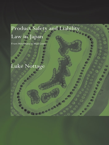 Product Safety and Liability Law in Japan - From Minamata to Mad Cows ebook by Luke Nottage