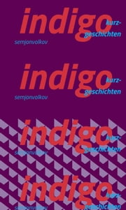 indigo - kurzgeschichten ebook by Semjon Volkov
