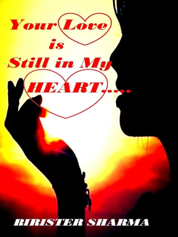 Your Love is Still in My Heart.... ebook by Birister Sharma