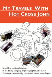 My Travels with Hot Cross John ebook by Justin Thyme