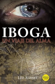 Iboga - Un Viaje del Alma ebook by Kobo.Web.Store.Products.Fields.ContributorFieldViewModel