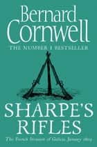 Sharpe's Rifles: The French Invasion of Galicia, January 1809 (The Sharpe Series, Book 6) ebook by Bernard Cornwell