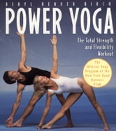 Power Yoga - The Total Strength and Flexibility Workout ebook by Beryl Bender Birch