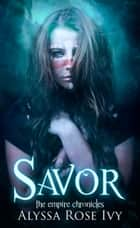 Savor (The Empire Chronicles #4) ebook by