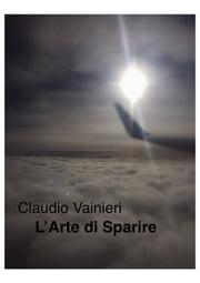 L'Arte di Sparire ebook by Claudio Vainieri