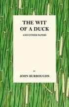 The Wit of a Duck and Other Papers ebook by John Burroughs