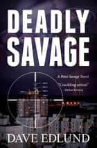 Deadly Savage ebook by Dave Edlund