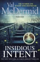 Insidious Intent - (Tony Hill and Carol Jordan, Book 10) ebook by Val McDermid