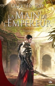 La Main de l'empereur #1 - La Main de l'empereur, T1 ebook by Olivier Gay