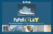 Paperclay for Ceramic Sculptors: A Studio Companion ebook by Rosette Gault