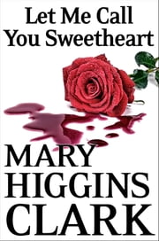 Let Me Call You Sweetheart ebook by Mary Higgins Clark