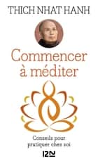 Commencer à méditer ebook by Lyne STROUC, THICH NHAT HANH, Fabrice MIDAL