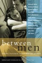 Between Men - Best New Gay Fiction ebook by Richard Canning